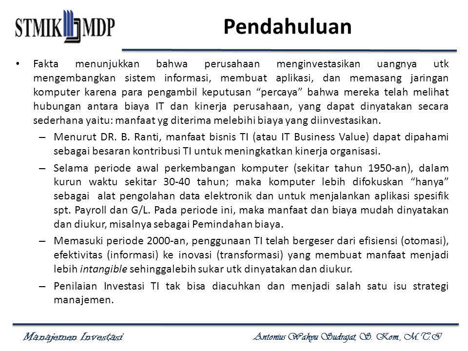 Manajemen Investasi Antonius Wahyu Sudrajat, S. Kom., M.T.I Pendahuluan Fakta menunjukkan bahwa perusahaan menginvestasikan uangnya utk mengembangkan