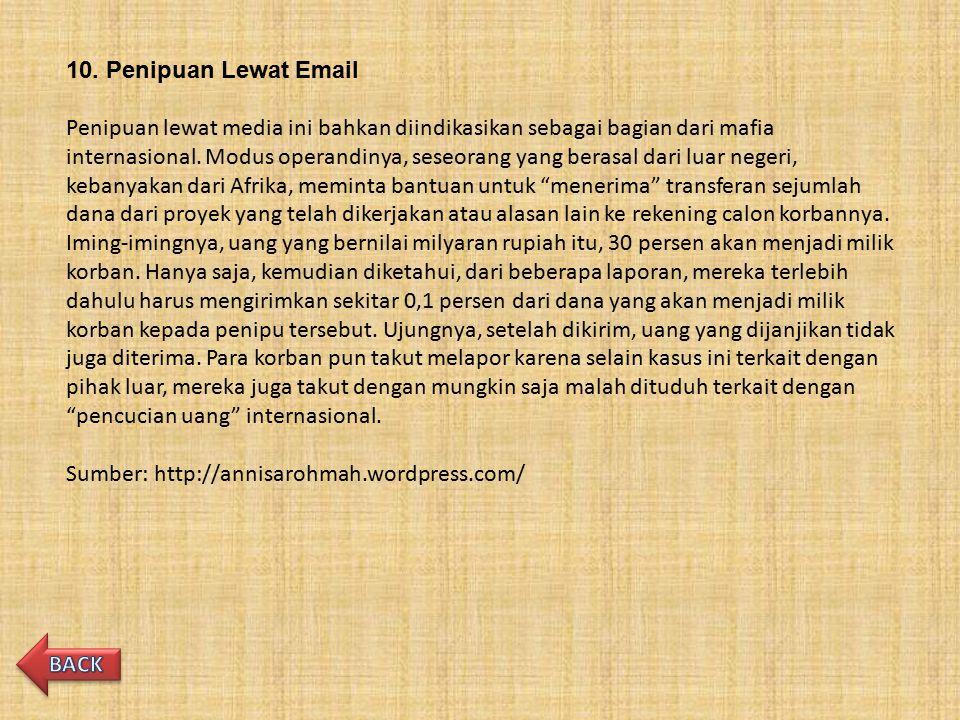 10. Penipuan Lewat Email Penipuan lewat media ini bahkan diindikasikan sebagai bagian dari mafia internasional. Modus operandinya, seseorang yang bera