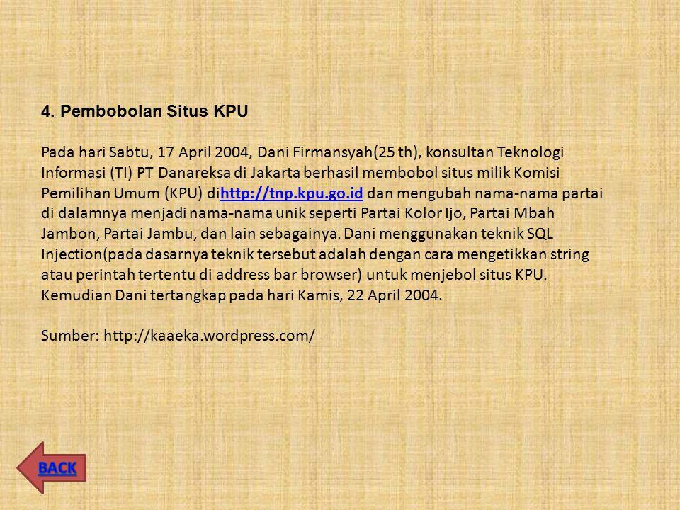4. Pembobolan Situs KPU Pada hari Sabtu, 17 April 2004, Dani Firmansyah(25 th), konsultan Teknologi Informasi (TI) PT Danareksa di Jakarta berhasil me