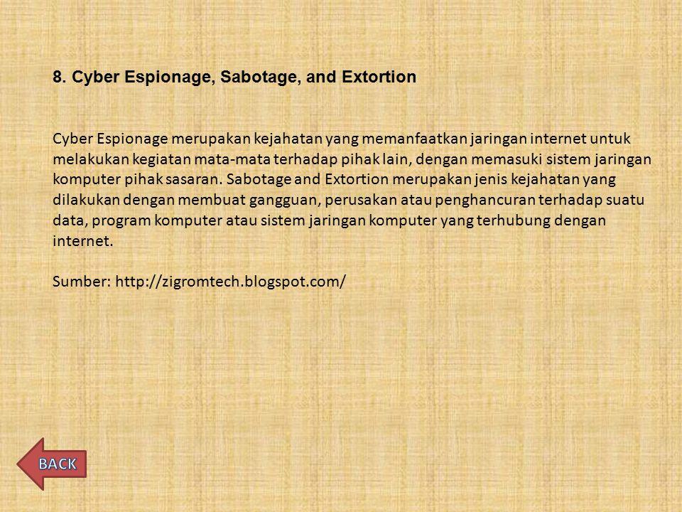 8. Cyber Espionage, Sabotage, and Extortion Cyber Espionage merupakan kejahatan yang memanfaatkan jaringan internet untuk melakukan kegiatan mata-mata