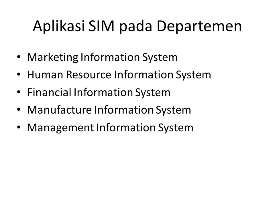 Aplikasi SIM pada Departemen Marketing Information System Human Resource Information System Financial Information System Manufacture Information Syste