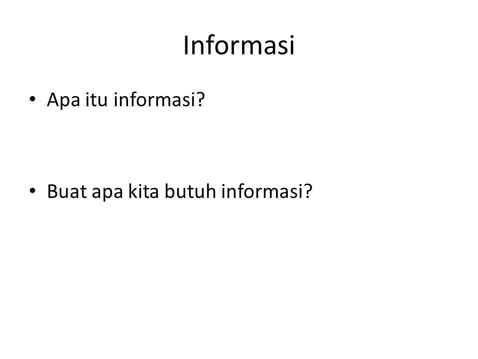 Informasi Apa itu informasi? Buat apa kita butuh informasi?