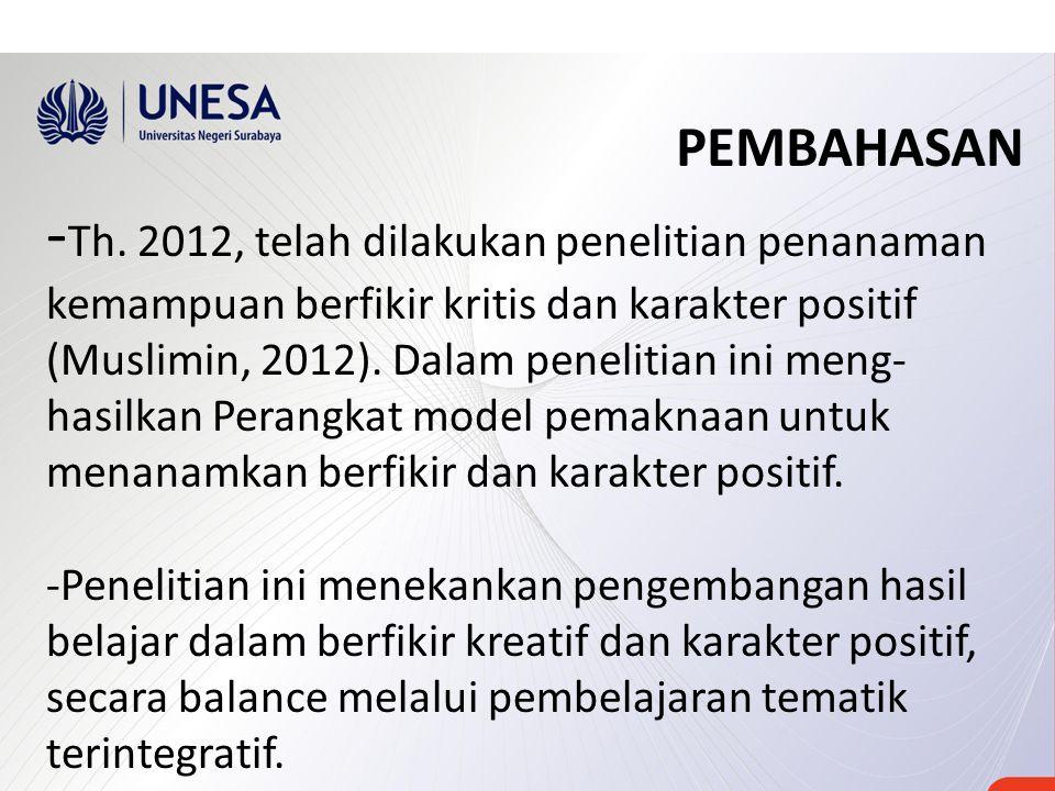 PEMBAHASAN - Th. 2012, telah dilakukan penelitian penanaman kemampuan berfikir kritis dan karakter positif (Muslimin, 2012). Dalam penelitian ini meng
