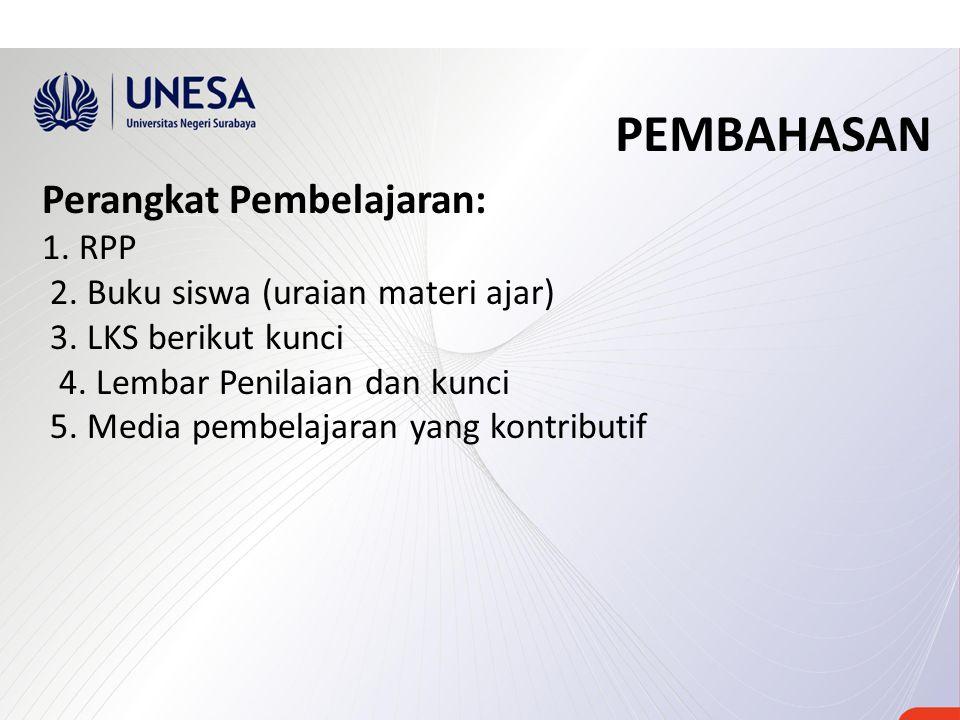 PEMBAHASAN Perangkat Pembelajaran: 1. RPP 2. Buku siswa (uraian materi ajar) 3. LKS berikut kunci 4. Lembar Penilaian dan kunci 5. Media pembelajaran