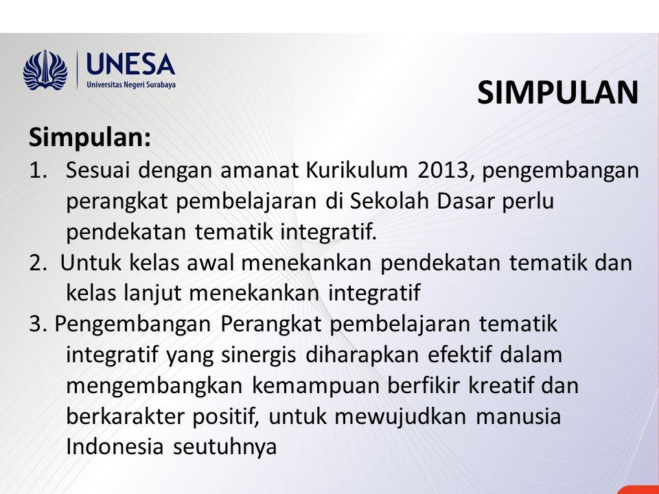 SIMPULAN Simpulan: 1.Sesuai dengan amanat Kurikulum 2013, pengembangan perangkat pembelajaran di Sekolah Dasar perlu pendekatan tematik integratif. 2.