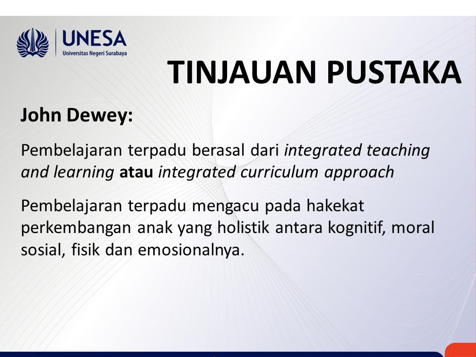 TINJAUAN PUSTAKA John Dewey: Pembelajaran terpadu berasal dari integrated teaching and learning atau integrated curriculum approach Pembelajaran terpa