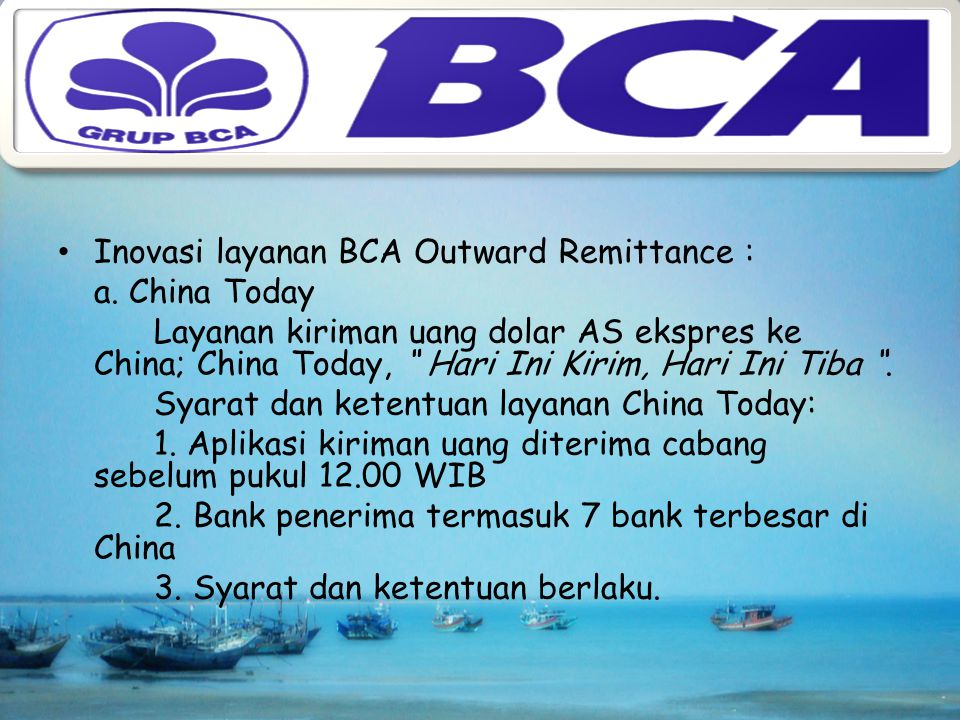 BCA Outward Remittance Layanan kiriman uang dalam valuta asing kepada penerima di dalam atau di luar negeri. Sarana yang digunakan adalah Telegraphic