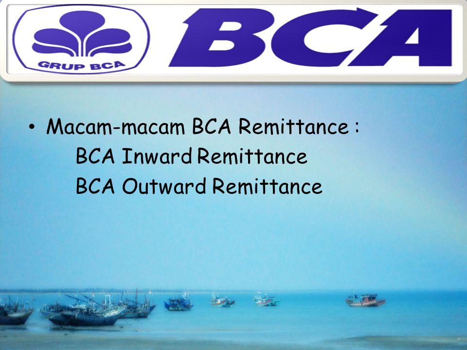 Macam-macam BCA Remittance : BCA Inward Remittance BCA Outward Remittance