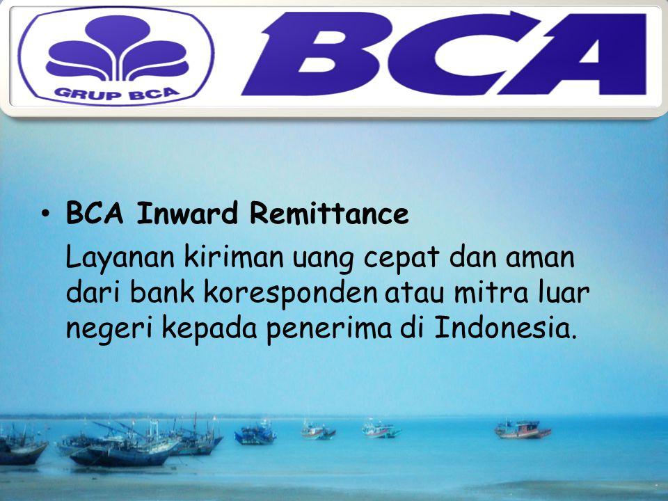 BCA Inward Remittance Layanan kiriman uang cepat dan aman dari bank koresponden atau mitra luar negeri kepada penerima di Indonesia.