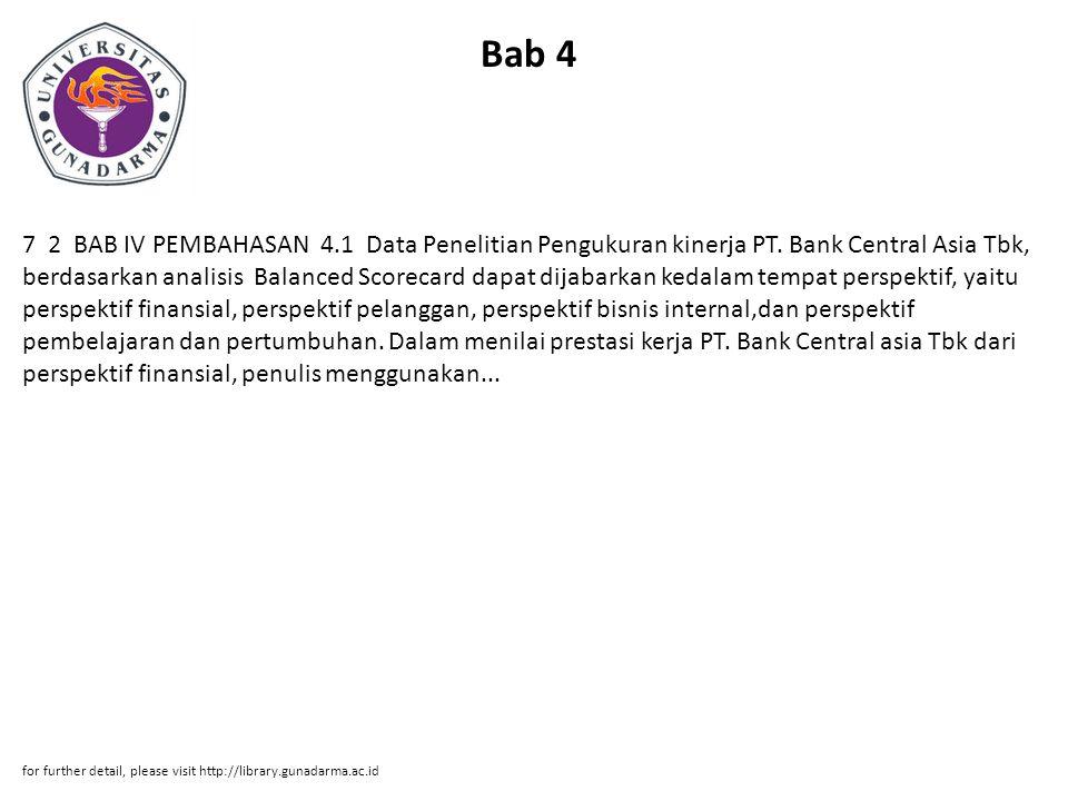 Bab 4 7 2 BAB IV PEMBAHASAN 4.1 Data Penelitian Pengukuran kinerja PT. Bank Central Asia Tbk, berdasarkan analisis Balanced Scorecard dapat dijabarkan