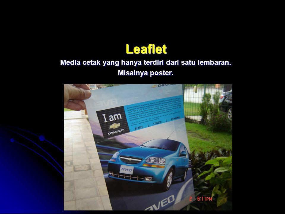 Leaflet Media cetak yang hanya terdiri dari satu lembaran. Misalnya poster.