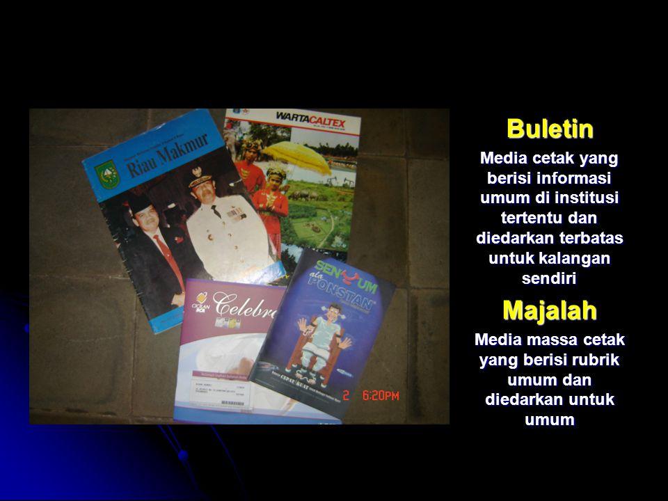 Buletin Media cetak yang berisi informasi umum di institusi tertentu dan diedarkan terbatas untuk kalangan sendiri Majalah Media massa cetak yang beri