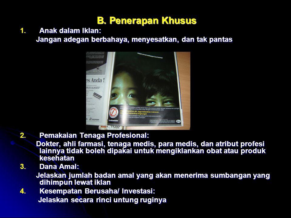 B. Penerapan Khusus 1.Anak dalam Iklan: Jangan adegan berbahaya, menyesatkan, dan tak pantas Jangan adegan berbahaya, menyesatkan, dan tak pantas 2.Pe