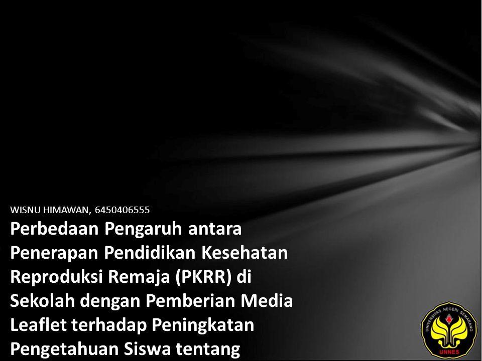 WISNU HIMAWAN, 6450406555 Perbedaan Pengaruh antara Penerapan Pendidikan Kesehatan Reproduksi Remaja (PKRR) di Sekolah dengan Pemberian Media Leaflet