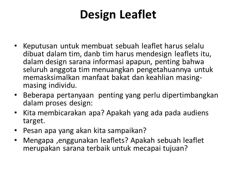 Design Leaflet Keputusan untuk membuat sebuah leaflet harus selalu dibuat dalam tim, danb tim harus mendesign leaflets itu, dalam design sarana inform