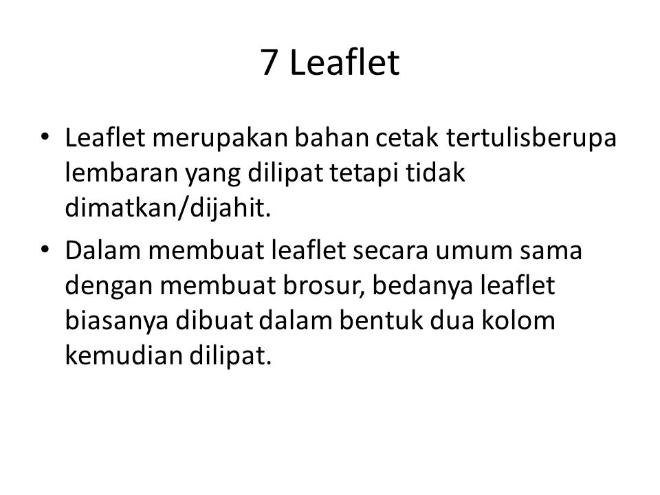 Leaflet merupakan bahan cetak tertulisberupa lembaran yang dilipat tetapi tidak dimatkan/dijahit.