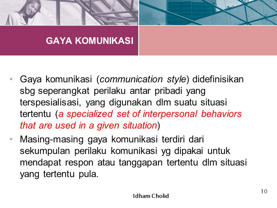 6 gaya komunikasi : 1.The Controlling Style 2.The Equalitarian Style 3.The Structuring Style 4.The Dynamic Style 5.The Relinguishing Style 6.The Withdrawal Style Idham Cholid 11