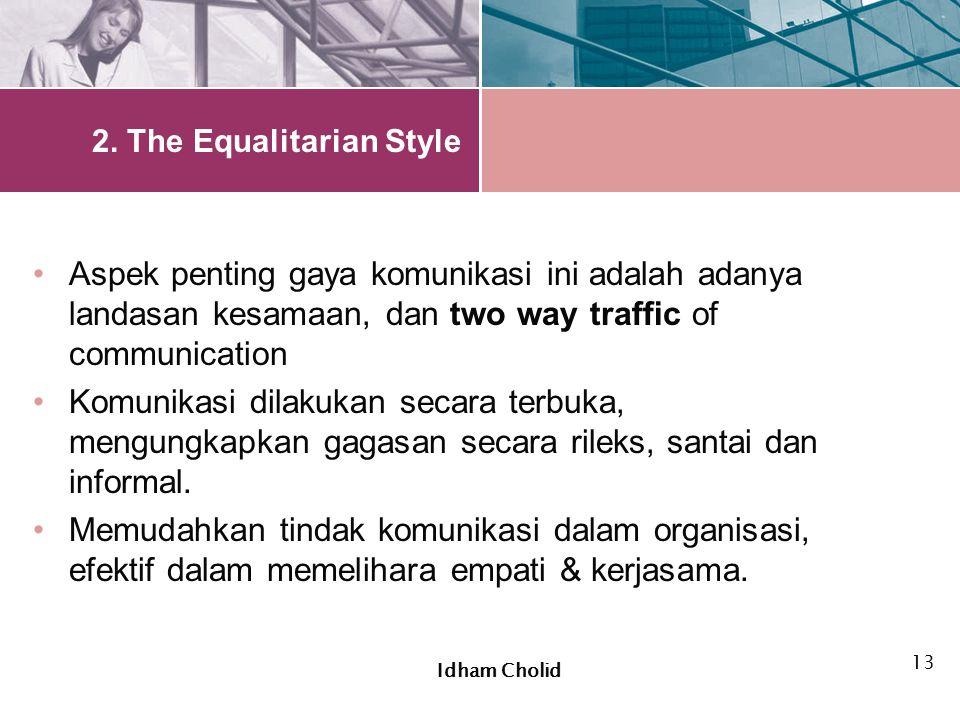 2. The Equalitarian Style Aspek penting gaya komunikasi ini adalah adanya landasan kesamaan, dan two way traffic of communication Komunikasi dilakukan