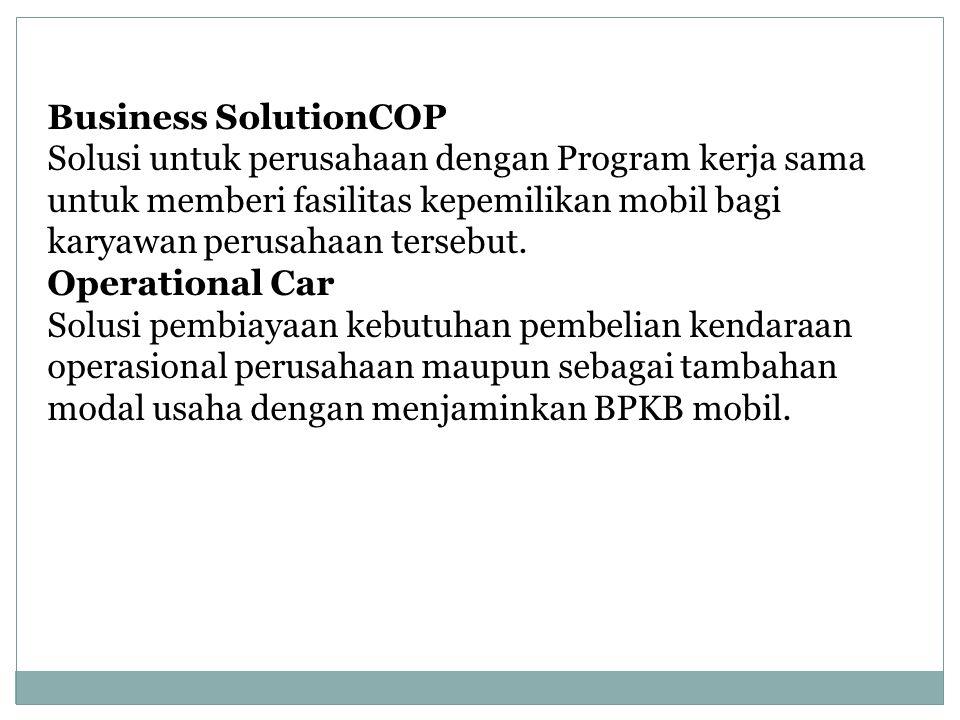 Business SolutionCOP Solusi untuk perusahaan dengan Program kerja sama untuk memberi fasilitas kepemilikan mobil bagi karyawan perusahaan tersebut. Op