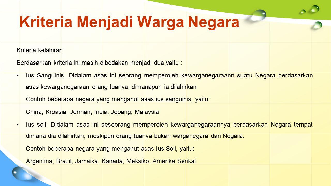 Asas Kewarganegaraan Indonesia Berdasarkan UU Kewarganegaraan tahun 2006 memperbolehkan dwikewarganegaraan secara terbatas, yaitu untuk anak yang berusia sampai 18 tahun dan belum kawin sampai usia tersebut.