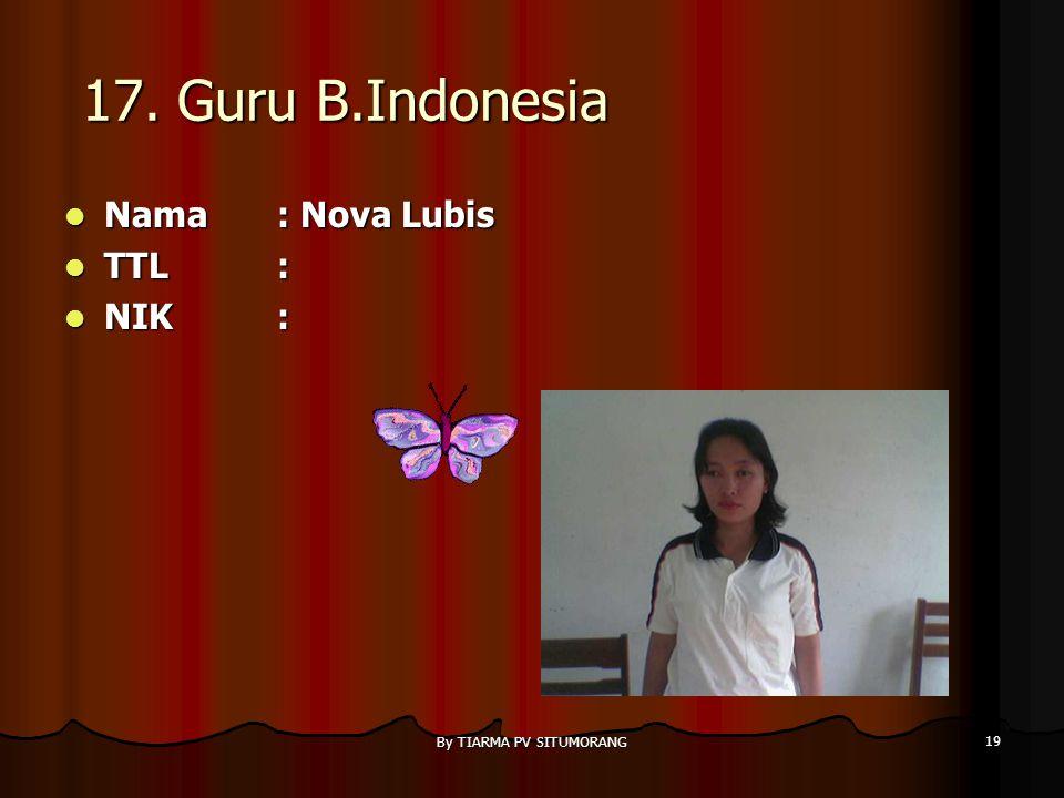 By TIARMA PV SITUMORANG 18 16. Guru TIK Nama : Tetti Sitohang,S.Pd Nama : Tetti Sitohang,S.Pd TTL: Sibolga, 20 Oktober 1981 TTL: Sibolga, 20 Oktober 1