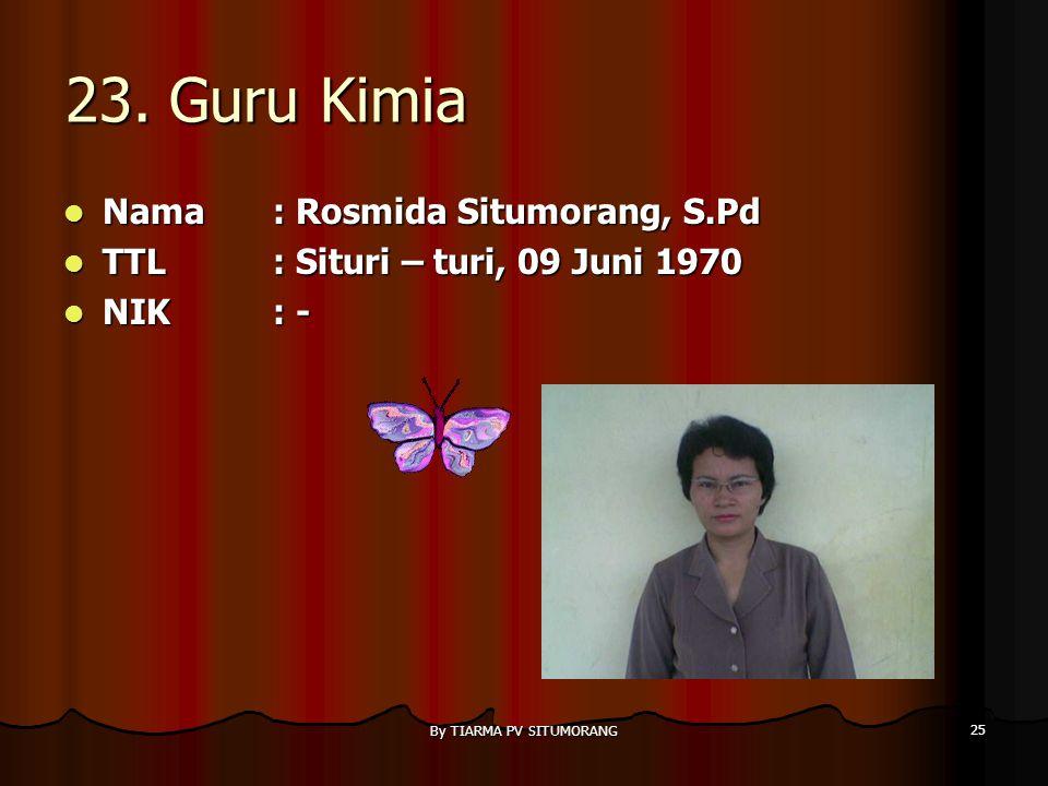 By TIARMA PV SITUMORANG 24 22.Guru Agama Nama : Pelerius Simanullang,S.Ag Nama : Pelerius Simanullang,S.Ag TTL: Siramiramian, 20 Maret 1968 TTL: Siram