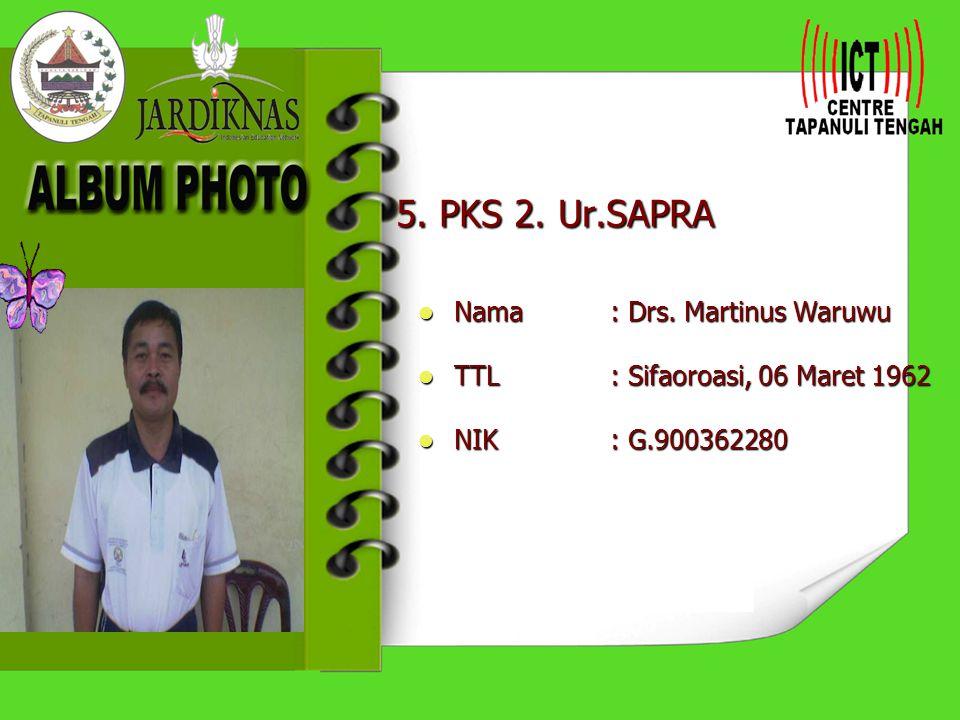 5.PKS 2. Ur.SAPRA Nama: Drs. Martinus Waruwu Nama: Drs.