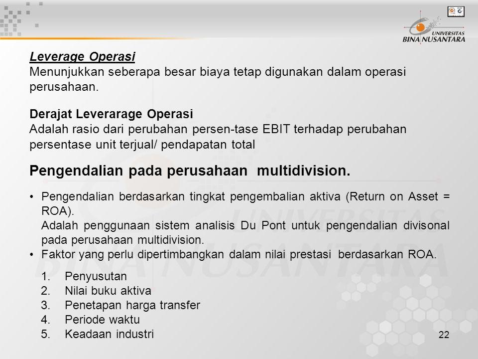 22 Leverage Operasi Menunjukkan seberapa besar biaya tetap digunakan dalam operasi perusahaan.