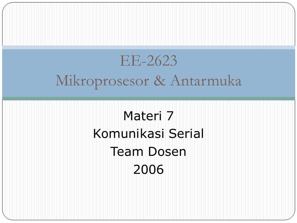 EE-2623 Mikroprosesor & Antarmuka Materi 7 Komunikasi Serial Team Dosen 2006