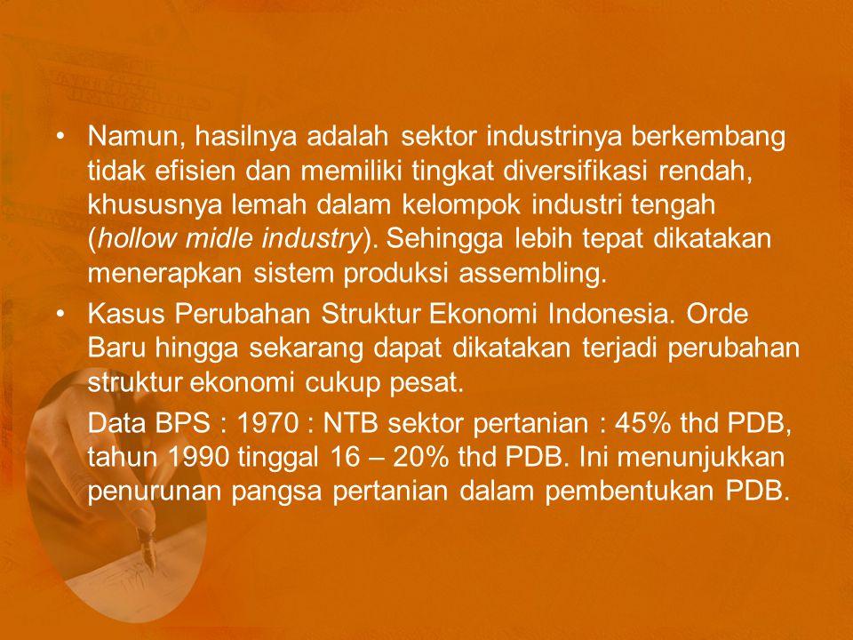 Namun, hasilnya adalah sektor industrinya berkembang tidak efisien dan memiliki tingkat diversifikasi rendah, khususnya lemah dalam kelompok industri tengah (hollow midle industry).