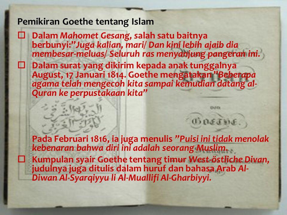 """Pemikiran Goethe tentang Islam  Dalam Mahomet Gesang, salah satu baitnya berbunyi:""""Juga kalian, mari/ Dan kini lebih ajaib dia membesar-meluas/ Selur"""
