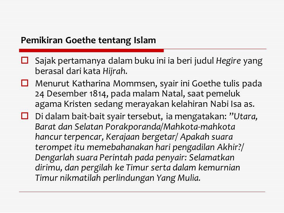 Pemikiran Goethe tentang Islam  Sajak pertamanya dalam buku ini ia beri judul Hegire yang berasal dari kata Hijrah.  Menurut Katharina Mommsen, syai