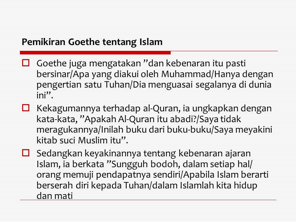 """Pemikiran Goethe tentang Islam  Goethe juga mengatakan """"dan kebenaran itu pasti bersinar/Apa yang diakui oleh Muhammad/Hanya dengan pengertian satu T"""