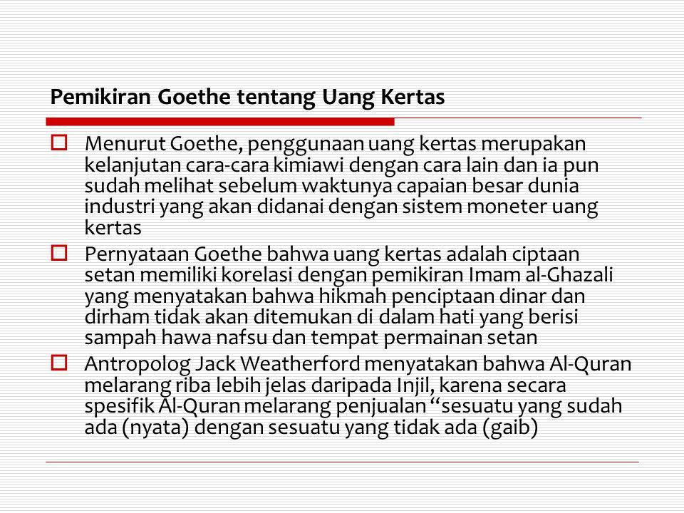 Pemikiran Goethe tentang Uang Kertas  Menurut Goethe, penggunaan uang kertas merupakan kelanjutan cara-cara kimiawi dengan cara lain dan ia pun sudah
