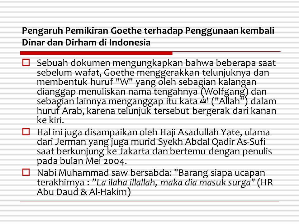 Pengaruh Pemikiran Goethe terhadap Penggunaan kembali Dinar dan Dirham di Indonesia  Sebuah dokumen mengungkapkan bahwa beberapa saat sebelum wafat,