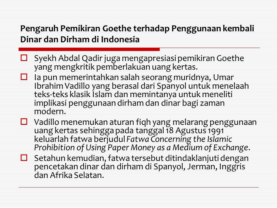 Pengaruh Pemikiran Goethe terhadap Penggunaan kembali Dinar dan Dirham di Indonesia  Syekh Abdal Qadir juga mengapresiasi pemikiran Goethe yang mengk