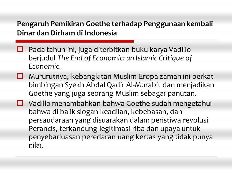 Pengaruh Pemikiran Goethe terhadap Penggunaan kembali Dinar dan Dirham di Indonesia  Pada tahun ini, juga diterbitkan buku karya Vadillo berjudul The