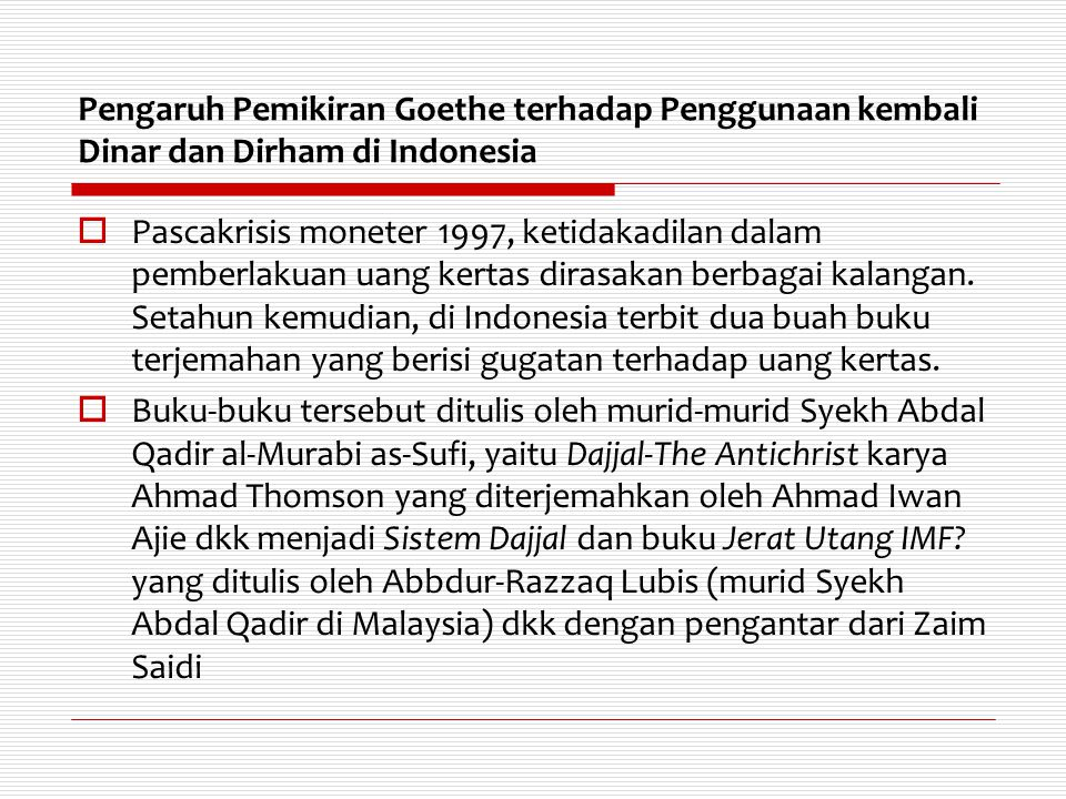 Pengaruh Pemikiran Goethe terhadap Penggunaan kembali Dinar dan Dirham di Indonesia  Pascakrisis moneter 1997, ketidakadilan dalam pemberlakuan uang