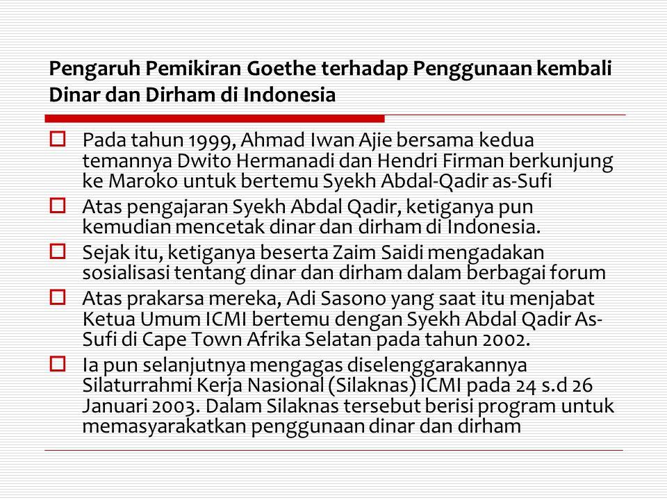 Pengaruh Pemikiran Goethe terhadap Penggunaan kembali Dinar dan Dirham di Indonesia  Pada tahun 1999, Ahmad Iwan Ajie bersama kedua temannya Dwito He