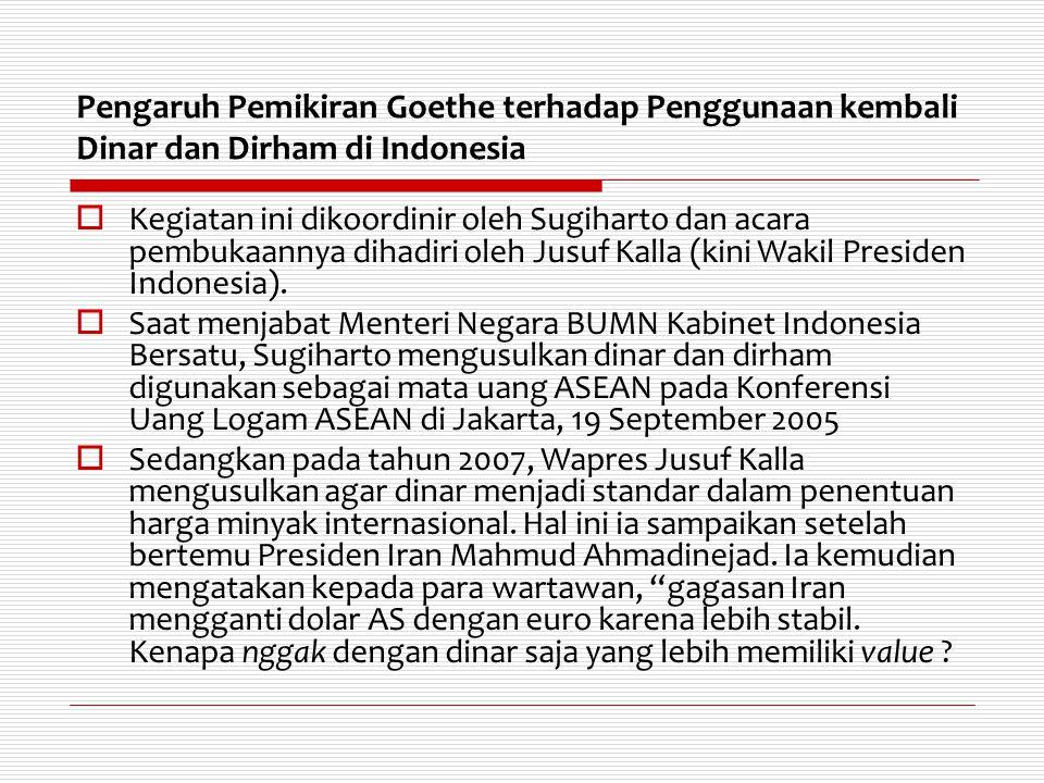 Pengaruh Pemikiran Goethe terhadap Penggunaan kembali Dinar dan Dirham di Indonesia  Kegiatan ini dikoordinir oleh Sugiharto dan acara pembukaannya d