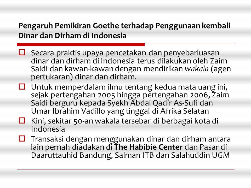 Pengaruh Pemikiran Goethe terhadap Penggunaan kembali Dinar dan Dirham di Indonesia  Secara praktis upaya pencetakan dan penyebarluasan dinar dan dir