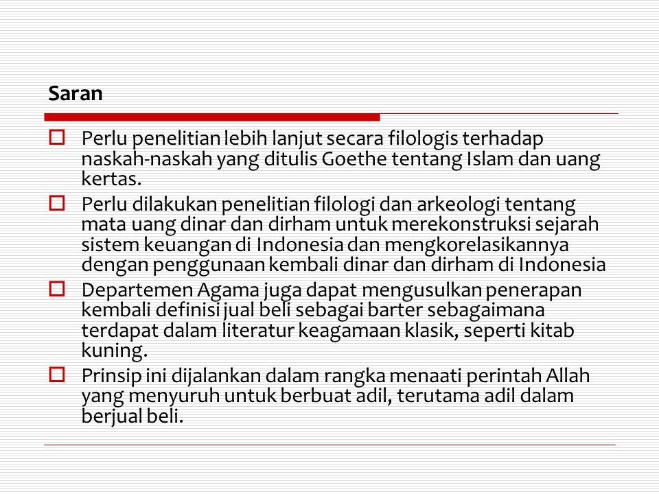 Saran  Perlu penelitian lebih lanjut secara filologis terhadap naskah-naskah yang ditulis Goethe tentang Islam dan uang kertas.  Perlu dilakukan pen