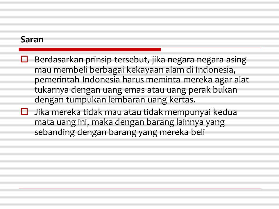 Saran  Berdasarkan prinsip tersebut, jika negara-negara asing mau membeli berbagai kekayaan alam di Indonesia, pemerintah Indonesia harus meminta mer