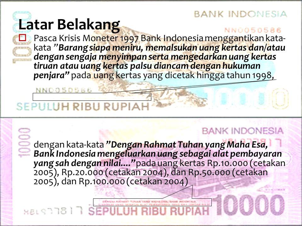 """Latar Belakang  Pasca Krisis Moneter 1997 Bank Indonesia menggantikan kata- kata """"Barang siapa meniru, memalsukan uang kertas dan/atau dengan sengaja"""