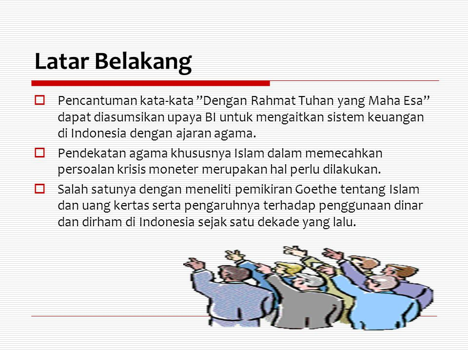 """Latar Belakang  Pencantuman kata-kata """"Dengan Rahmat Tuhan yang Maha Esa"""" dapat diasumsikan upaya BI untuk mengaitkan sistem keuangan di Indonesia de"""