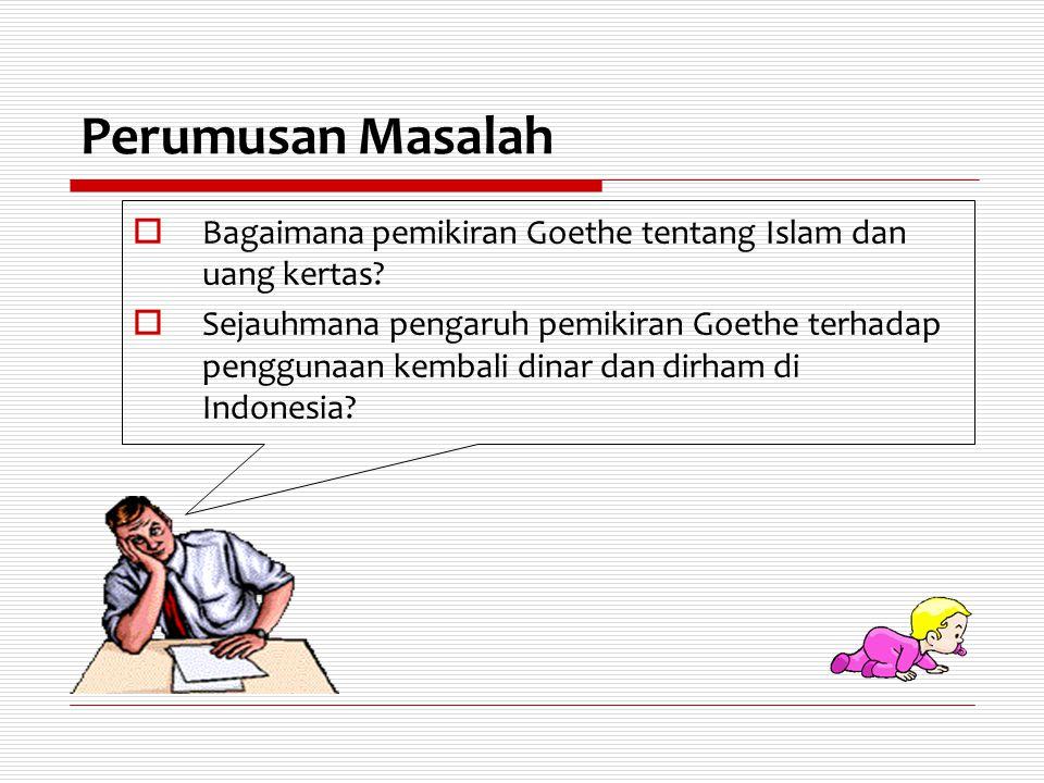 Pengaruh Pemikiran Goethe terhadap Penggunaan kembali Dinar dan Dirham di Indonesia  Ia pun mengkaji lebih dalam berbagai bahan dan sumber hingga menyimpulkan bahwa Goethe seorang Muslim.