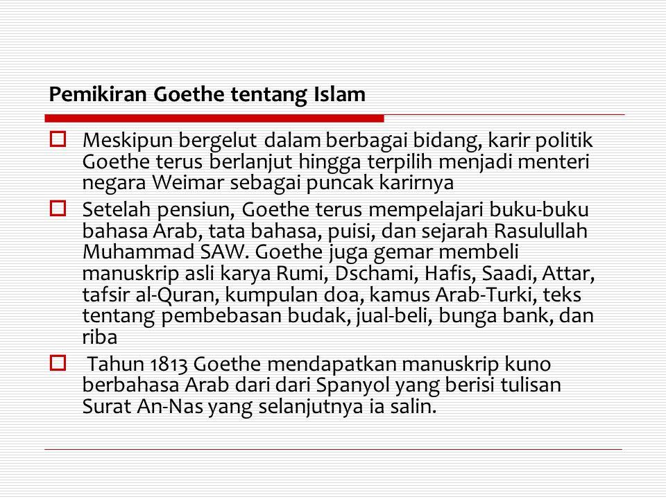 Pemikiran Goethe tentang Islam  Bulan January 1814, dia mengunjungi pelaksanaan salat Muslim Bashkir dari tentara Rusia yang bertempat di Weimar.