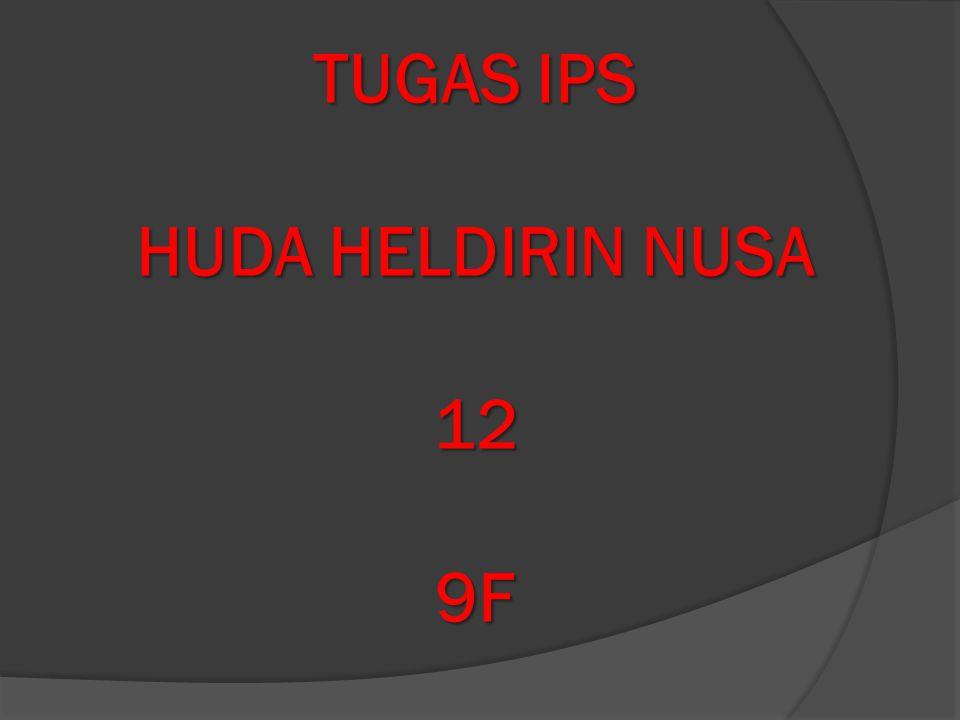 TUGAS IPS HUDA HELDIRIN NUSA 12 9F