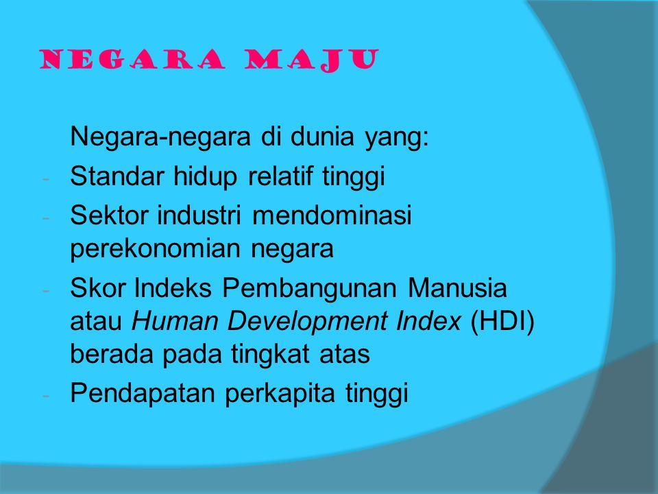 NEGARA BERKEMBANG Negara-negara di dunia yang: -S-Standar hidup relatif rendah -S-Sektor industri yang kurang berkembang -S-Skor Indeks Pembangunan Manusia atau Human Development Index (HDI) berada pada tingkat menengah ke bawah -R-Rendahnya pendapatan perkapita