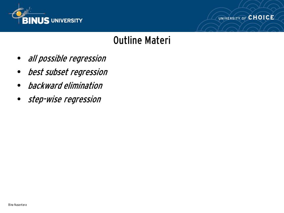Bina Nusantara Outline Materi all possible regression best subset regression backward elimination step-wise regression